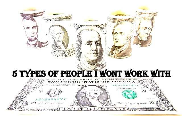 5 Types of People I Will NOT Work With