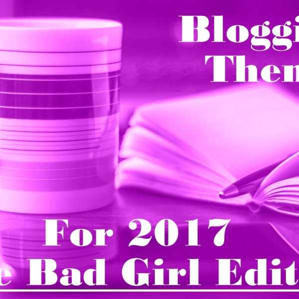 Blogging Theme for 2017: 'The Bad Girl Edition'