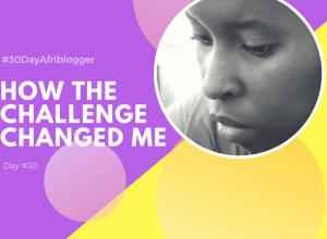 #30 How #30DayAfriblogger Changed Me
