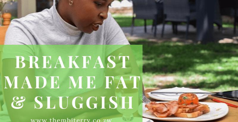 Breakfast Made Me Fat & Sluggish