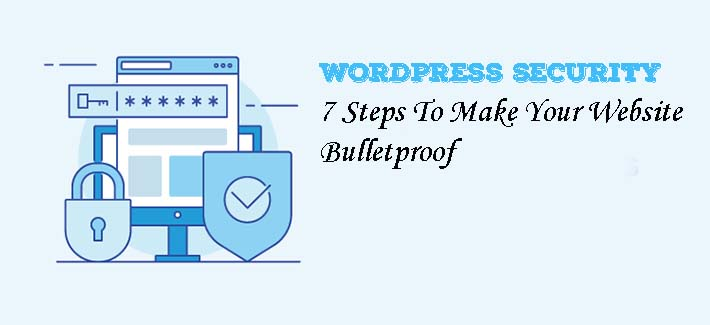 Techniques to Bulletproof Your WordPress Website Security