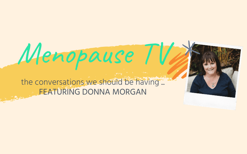 Menopause: The Bigger Picture featuring Donna Morgan