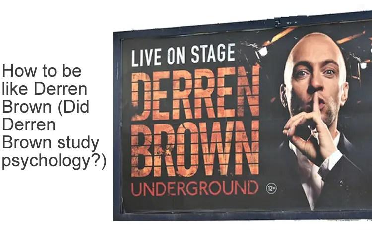 How to be like Derren Brown - Did Derren Brown study psychology