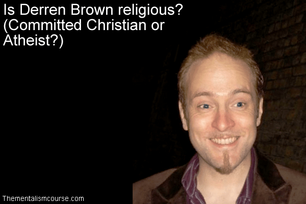 Is Derren Brown religious - Committed Christian or Atheist