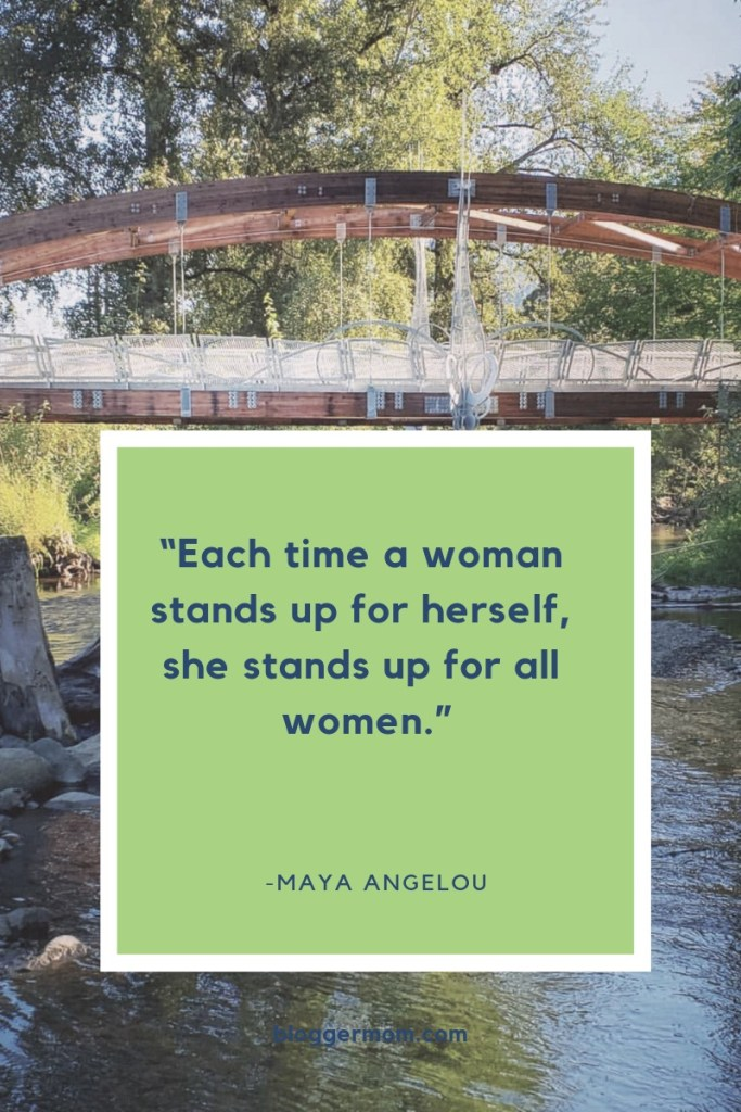 Each time a woman stands up for herself, she stands up for all women, a quote by Maya Angelou