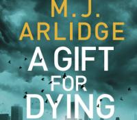 A Gift for Dying by MJ Arlidge @mjarlidge @Tr4cyF3nt0N @MichaelJBooks