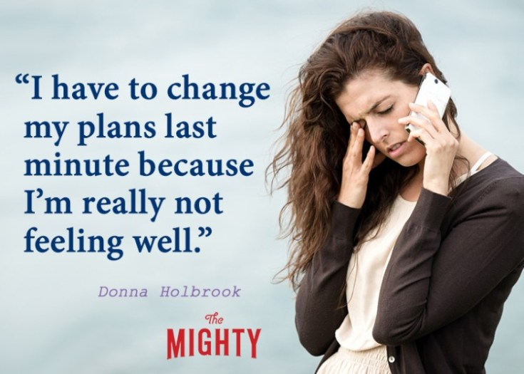 fibromyalgia meme: i have to change my plans last minute because i'm not feeling well