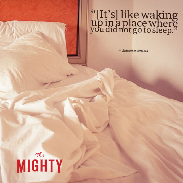 """quote from Christopher Simmons: """"It's like waking up in a place where you did not go to sleep."""""""