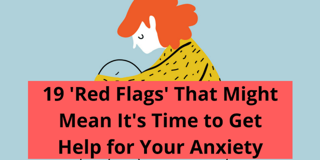 Image result for 19 'Red Flags' That Might Mean It's Time to Get Help for Your Anxiety