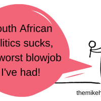 South African politics sucks, worst blowjob I've had - themikehampton.com