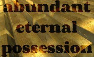 Abundant Eternal Possession