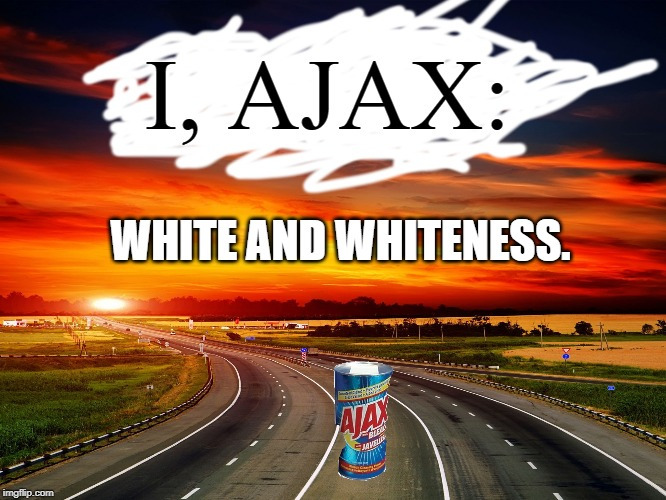 I, Ajax: White and Whiteness.