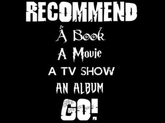 Can You Recommend A Book, A Movie, A TV Show And An Album?