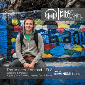 Seth Marcus TheMindMill Abroad | Pt.2 - Barcelona & Morocco: Adjusting to a Traveling Lifestyle, Tips & Photos