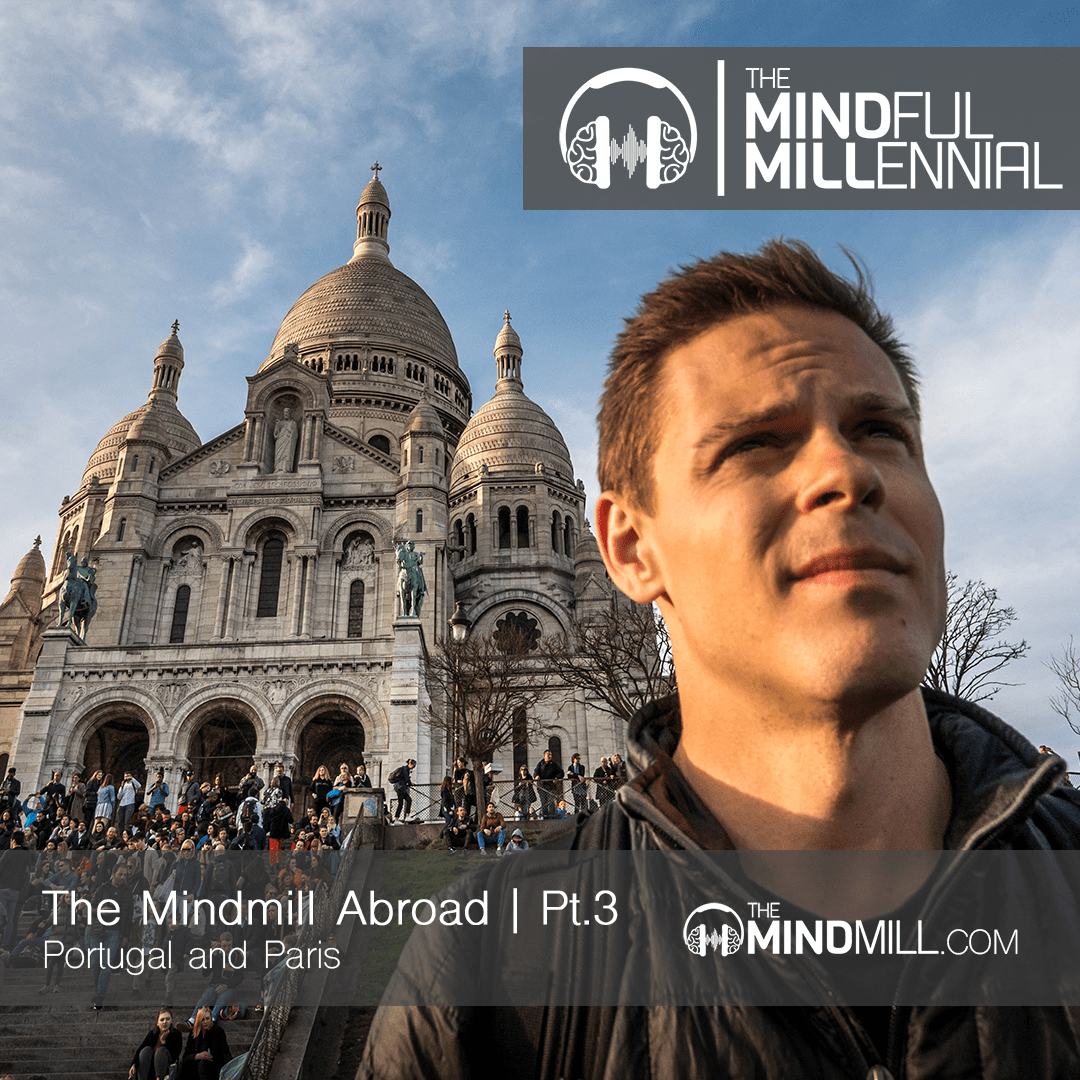 TheMindMill Abroad | Pt.3 – Portugal & Paris