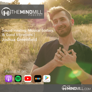 #27: Joshua Greenfield | Sound Healing, Musical Ecstasy, & Good Vibrations