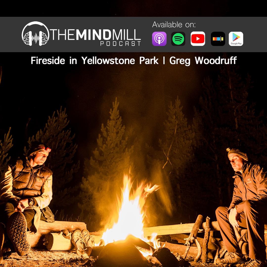 #29: Greg Woodruff | Fireside in Yellowstone Park
