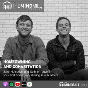 #32: Jake Holschuh and Seth | Home-Owning And Cohabitation, Buying Your First Home and Sharing it with Others.