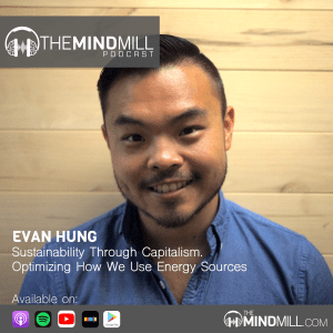 #36: Evan Hung | Sustainability Through Capitalism. Optimizing How We Use Energy Sources.