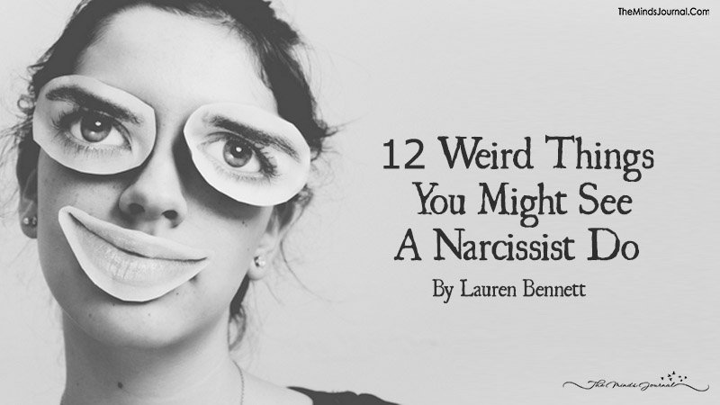 12 Weird Things You Might See A Narcissist Do.