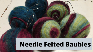 needle felted baubles