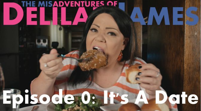 The Misadventures of Delilah James – Episode 0: It's A Date!