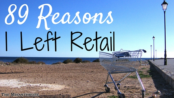 89 Reasons I Left Retail