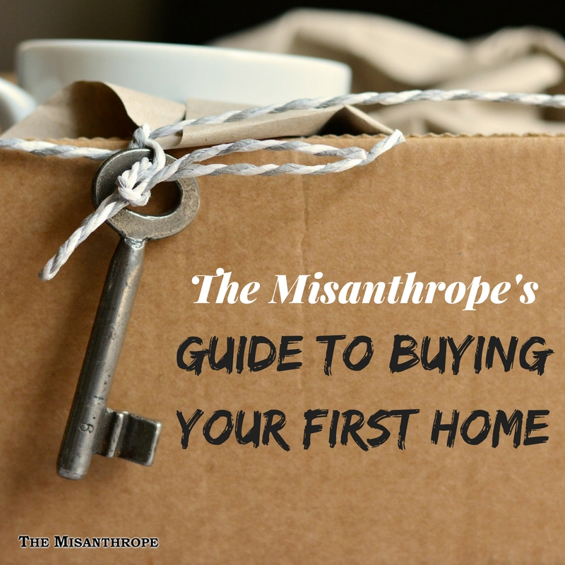 The Misanthrope's Guide to Buying Your First Home