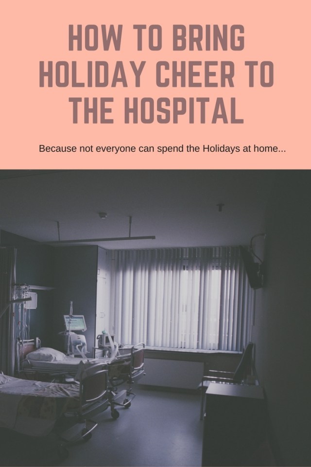How to bring Holiday Cheer to the Hospital - Tips for friends and family