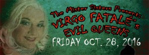 The Mister Sisters Present: Virgo Fatalés Evil Queens