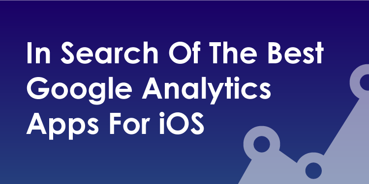 The Best Google Analytics Apps For iOS