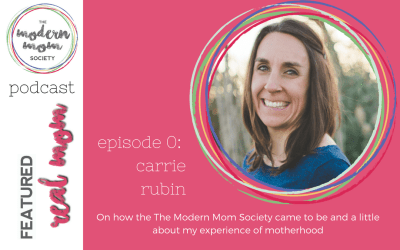 Episode 0: Carrie Rubin & About the Modern Mom Society