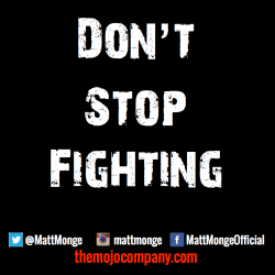 don't stop fighting