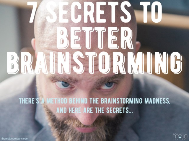 7 Secrets to Better Brainstorming