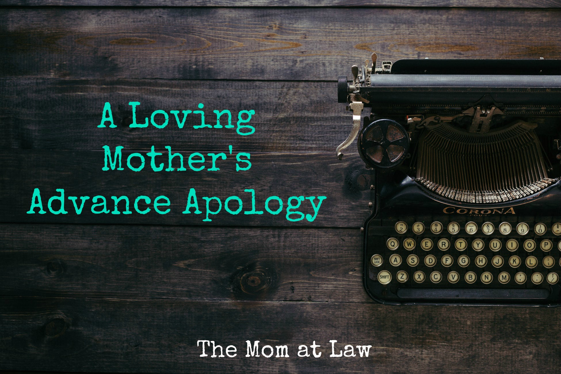 A Loving Mothers Advance Apology The Mom at Law