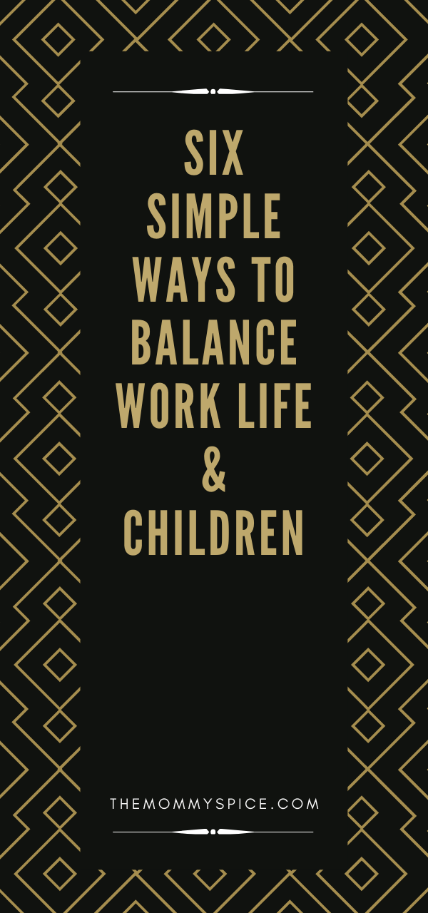 Six Simple Ways to Balance Work Life & Children