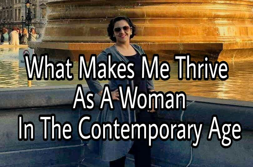 Indian Women in 2017 : What Makes Me Thrive As A Woman In the Contemporary Age