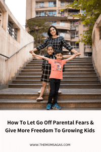 How to let go off parental fears and give more freedom to growing kids