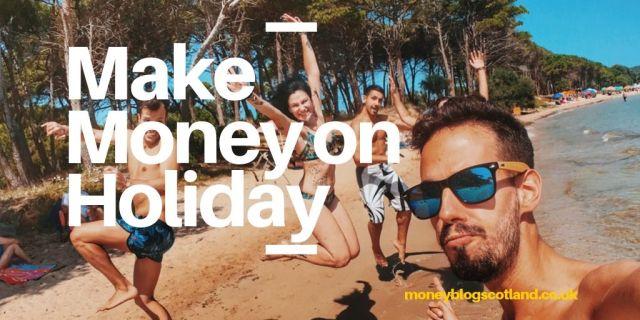 Make Money on Holiday
