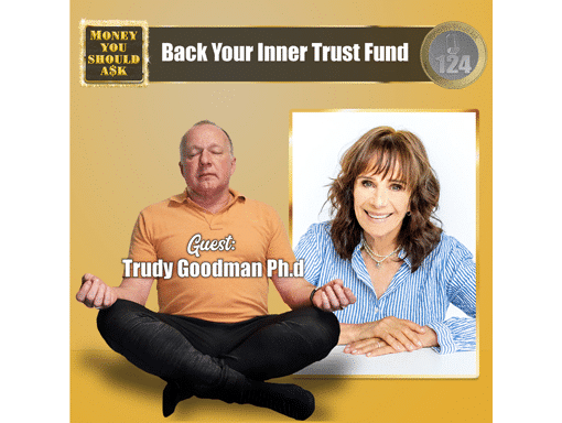 Back Your Inner Trust Fund. Trudy Goodman Ph.D