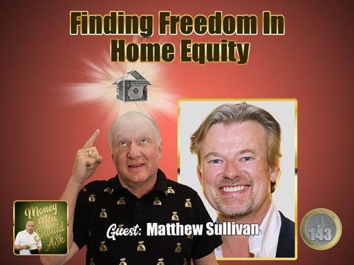 Finding Freedom In Home Equity. Matthew Sullivan