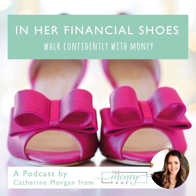 picture of bright pink shoes with bow infographic 'in her financial shoes | walk confidently with money.  A podcast by cathering Morgan from the money panel'