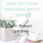 04 – Teaching children about money with Robert Gardner