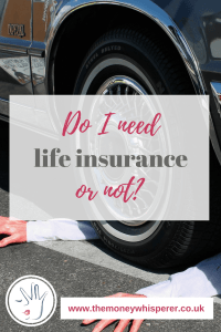 Do I need life insurance? Having life insurance means you know that your family wouldn't suffer financially if you were to pass away.