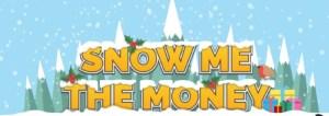 Snow me the money logo