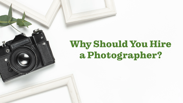 Why You Should Hire a Photographer