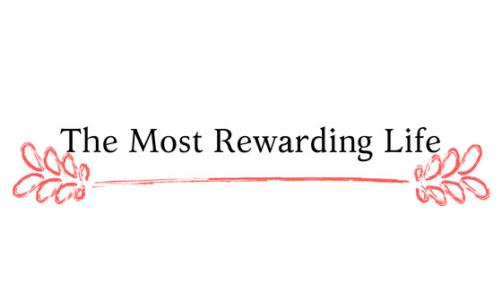 The Most Rewarding Life