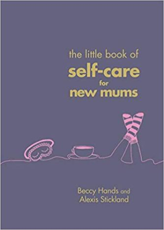 little-book-of-self-care-for-new-mums-by-beccy-hands-and-alexis-stickland-147-p