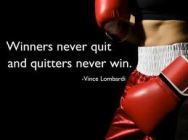 Winners never quit and quitters never win. – Vince Lombardi