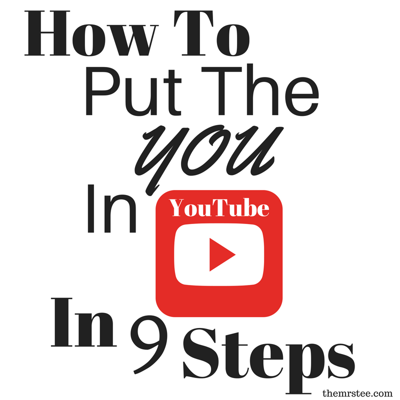 How To Put The YOU In YouTube In 9 Steps...